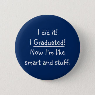 I Graduated Smart Grad Funny Graduation Day Quote 2 Inch Round Button