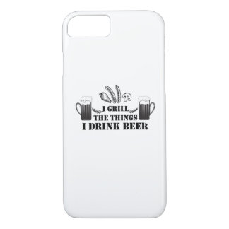 I Grill The Things I Drink Beer Party Family Funny iPhone 8/7 Case