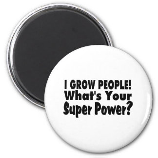 I Grow People. What's Your Super Power Magnet