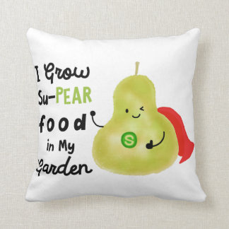 I Grow Su- pear Food in My Garden - Pillow