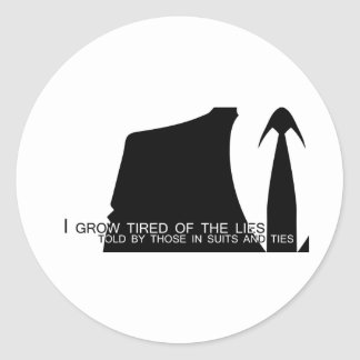 I Grow Tired of the Lies Told By... Round Sticker