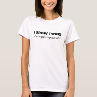 I Grow Twins, What's Your Superpower? T-Shirt