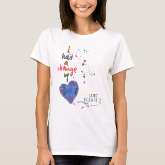 I Had a Change of Heart - Heart Recipient T-Shirt