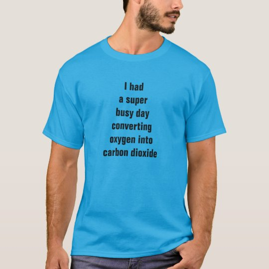 I had a super busy day converting oxygen T-Shirt