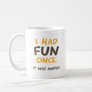 I had fun once. It was awful! Coffee Mug
