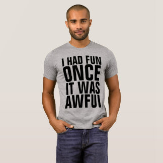 I HAD FUN ONCE IT WAS AWFUL funny Mens t-shirts