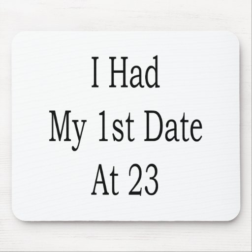 I Had My 1st Date At 23 Mouse Pads