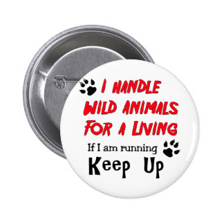 I Handle Wild Animals For A Living Pins
