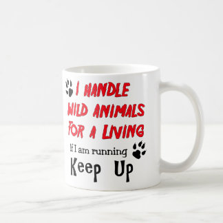 I Handle Wild Animals For A Living Coffee Mug