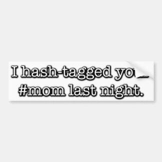 I hash-tagged your mom last night. bumper sticker