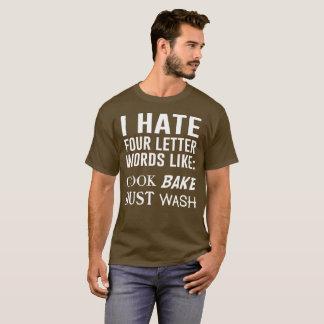 I Hate 4 Letter Words Like: Cook, Bake, Dust, Wash T-Shirt