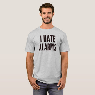 I Hate Alarms T-Shirt