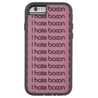 I hate bacon extremely tough IPHONE6 case