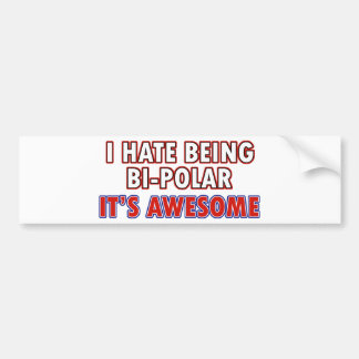 I hate being Bi-Polar Bumper Sticker
