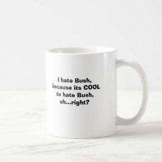I hate Bush, because its COOL to hate Bush, uh.... Classic White Coffee Mug