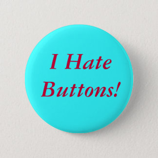 I Hate Buttons! 2 Inch Round Button
