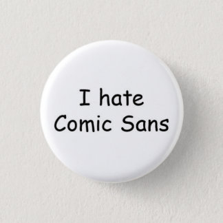 I hate Comic Sans 1 Inch Round Button