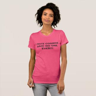 I HATE COSMOS SAID NO ONE EVER! T-Shirt