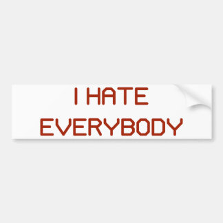 I Hate Everybody Bumper Sticker