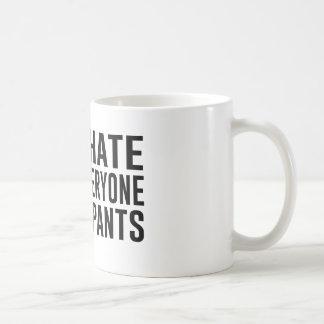 I Hate Everyone and Pants. Coffee Mug