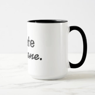 I hate everyone coffee cup - funny coffee cup