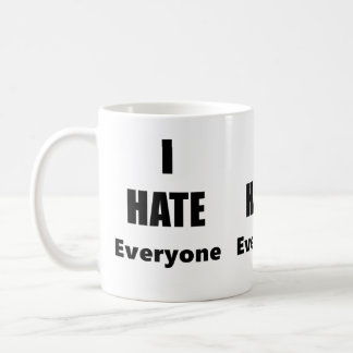I Hate Everyone Coffee Mug