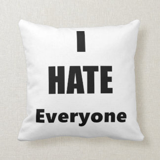 I Hate Everyone Throw Pillow
