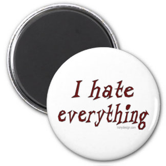 I Hate Everything Magnet
