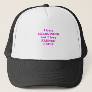 I Hate Exercising but I Love French Fries Trucker Hat