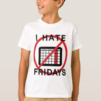 I Hate Fridays T-Shirt