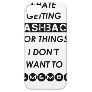 i hate getting flashbacks for things i'don't want iPhone 5 cover