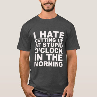 I Hate Getting Up Shirt