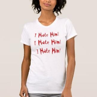 I Hate Him T-shirt