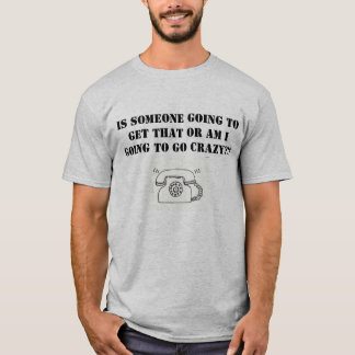 I hate ignored phones ringing T-Shirt