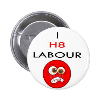 I hate labour pinback buttons