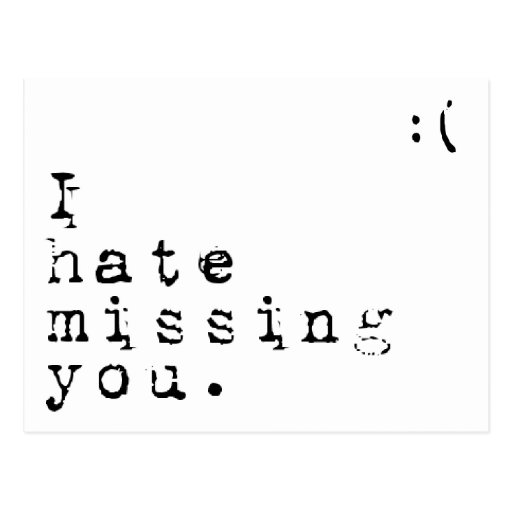 I Hate Missing You-But I Love Having You To Miss Post Card