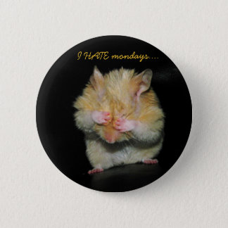I HATE mondays.... 2 Inch Round Button
