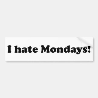 I Hate Mondays Bumper Sticker