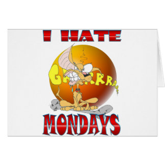 I HATE Mondays Card
