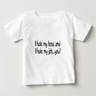 I hate my job and i hate my boss...you? baby T-Shirt