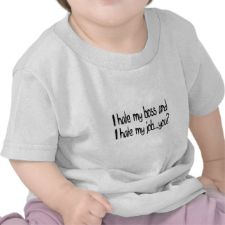 I hate my job and i hate my boss you tshirts
