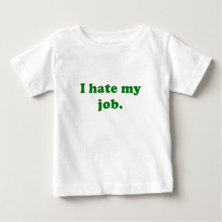 I Hate My Job Baby T-Shirt
