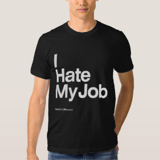 I Hate My Job ~ by HateCLUBapparel Shirts