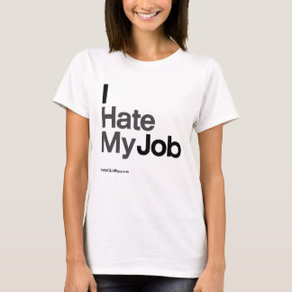 I Hate My Job ~ by HateCLUBapparel T-Shirt