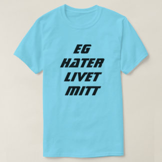 I hate my life in Norwegian blue T-Shirt
