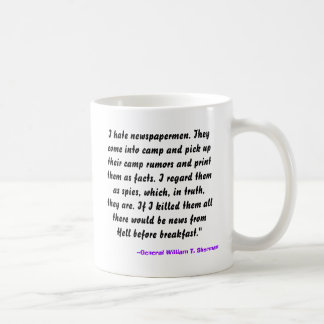 I hate newspapermen. They come into camp and pi... Coffee Mug