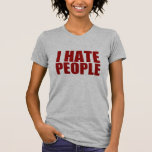 I Hate People. Shirt