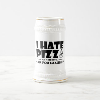 I Hate Pizza , Just Kidding , Can You Imagine? Mug