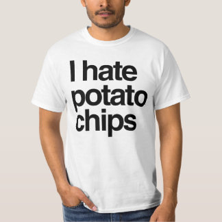 I hate potato chips T-Shirt