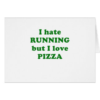 I Hate Running but I love Pizza Card